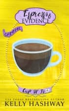 Espresso and Evidence (Cup of Jo 6) ebook by Kelly Hashway