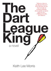 The Dart League King: A Novel ebook by Keith Lee Morris