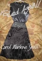 Foiled Again ebook by Carol Marlene Smith