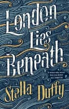 London Lies Beneath eBook by Stella Duffy