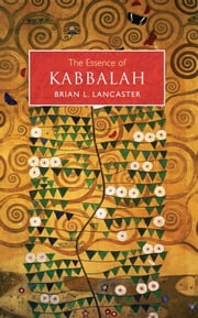 The Essence of Kabbalah ebook by Brian L. Lancaster
