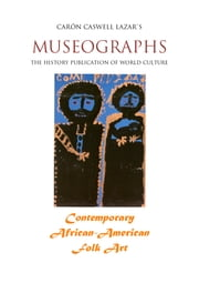 Museographs: Contemporary African-American Folk Art ebook by Caron Caswell Lazar