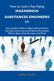 How to Land a Top-Paying Hazardous substances engineers Job: Your Complete Guide to Opportunities, Resumes and Cover Letters, Interviews, Salaries, Promotions, What to Expect From Recruiters and More ebook by Irwin Nancy