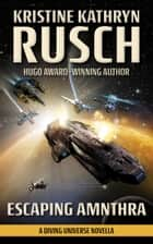 Escaping Amnthra - A Diving Universe Novella ebook by Kristine Kathryn Rusch