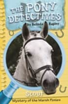 Scout and the Mystery of the Marsh Ponies ebook by Belinda Rapley