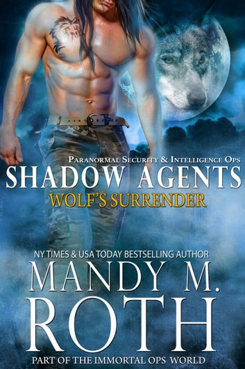 Wolf's Surrender - Paranormal Security and Intelligence Ops Shadow Agents: Part of the Immortal Ops World ebook by Mandy M. Roth