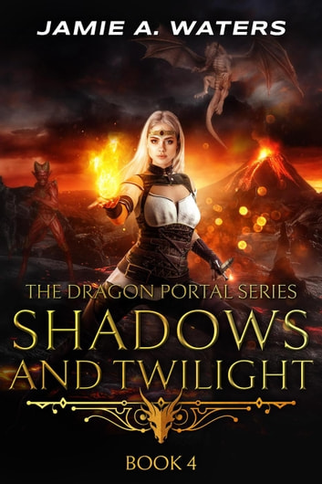 Shadows and Twilight - The Dragon Portal, #4 ebook by Jamie A. Waters