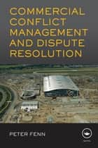 Commercial Conflict Management and Dispute Resolution ebook by Peter Fenn