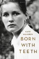 Born with Teeth ebook by Kate Mulgrew