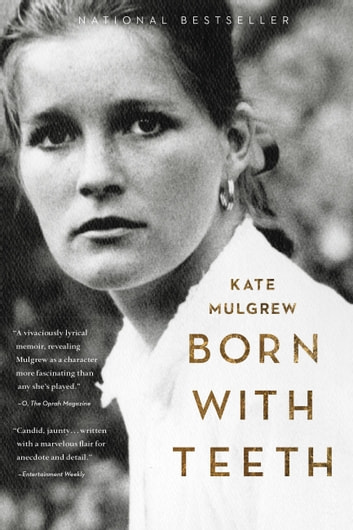 Born with Teeth - A Memoir ebook by Kate Mulgrew