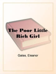 The Poor Little Rich Girl ebook by Eleanor Gates