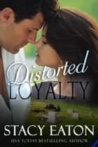 Distorted Loyalty ebook by Stacy Eaton