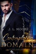 Ultimate Domain Book Two: Contemplating Domain ebook by J. L. Moore