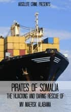 Pirates of Somalia - The Hijacking and Daring Rescue of MV Maersk Alabama ebook by John Fleury