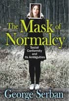 The Mask of Normalcy ebook by George Serban