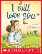 I Will Love You ebook by Alyssa Satin Capucilli, Lisa Anchin
