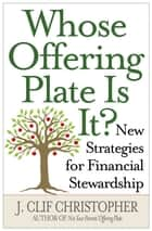 Whose Offering Plate Is It? ebook by J. Clif Christopher