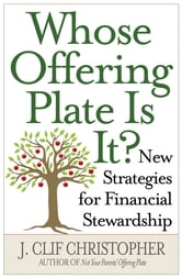 Whose Offering Plate Is It? - New Strategies for Financial Stewardship ebook by J. Clif Christopher