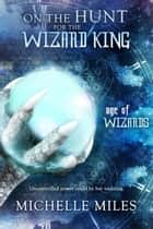 On the Hunt for the Wizard King ebook by Michelle Miles