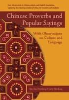 Chinese Proverbs and Popular Sayings - With Observations on Culture and Language ebook by Qin Xue Herzberg, Larry Herzberg