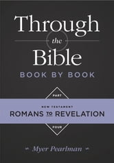Through the Bible Book by Book, Part 4 - Romans to Revelation ebook by Myer Pearlman