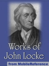 Works Of John Locke: Including Two Treatises Of Government, An Essay Concerning Human Understanding And More. (Mobi Collected Works) ebook by John Locke