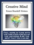 Creative Mind - With linked Table of Contents ebook by Ernest Shurtleff Holmes