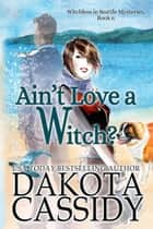 Ain't Love a Witch? - Witchless in Seattle Mysteries, #6 ebook by