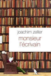 Monsieur l'écrivain ebook by Joachim Zelter