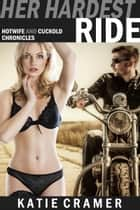 Her Hardest Ride - Hotwife and Cuckold Erotica Stories ebook by
