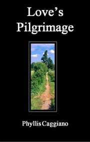 Love's Pilgrimage ebook by Phyllis Caggiano