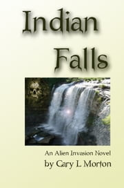 Indian Falls (An Alien Invasion Novel) ebook by Gary L Morton
