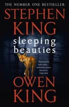 Sleeping Beauties ebook by Stephen King, Owen King