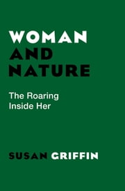 Woman and Nature - The Roaring Inside Her ebook by Susan Griffin
