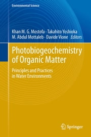 Photobiogeochemistry of Organic Matter - Principles and Practices in Water Environments ebook by Khan M.G. Mostofa,Takahito Yoshioka,Abdul Mottaleb,Davide Vione