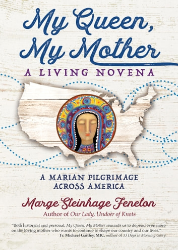 My Queen, My Mother - A Living Novena ebook by Marge Steinhage Fenelon