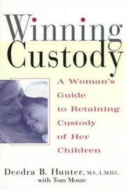 Winning Custody - A Woman's Guide to Retaining Custody of Her Children ebook by Tom Monte, Deedra Hunter, M.S.,...