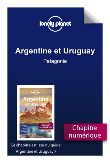 Argentine et Uruguay 7 - Patagonie ebook by LONELY PLANET FR