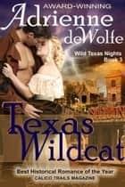 Texas Wildcat (Wild Texas Nights, Book 3) ebook by Adrienne deWolfe