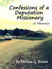 Confessions of a Deputation Missionary ebook by Melissa Brown