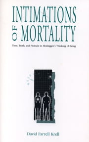 Intimations of Mortality - Time, Truth, and Finitude in Heidegger's Thinking of Being ebook by David Farrell Krell