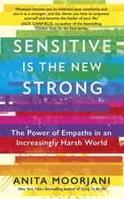 Sensitive is the New Strong - The Power of Empaths in an Increasingly Harsh World ebook by