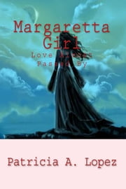 Margaretta Girl - Love Almost Passed By ebook by Patricia A. Lopez