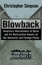 Blowback - America's Recruitment of Nazis and Its Destructive Impact on Our Domestic and Foreign Policy ebook by Christopher Simpson, Mark Crispin Miller