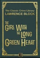 The Girl with the Long Green Heart ebook by Lawrence Block
