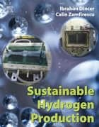Sustainable Hydrogen Production ebook by Ibrahim Dincer, Calin Zamfirescu