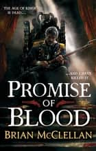 Promise of Blood - Book 1 in the Powder Mage trilogy ebook by