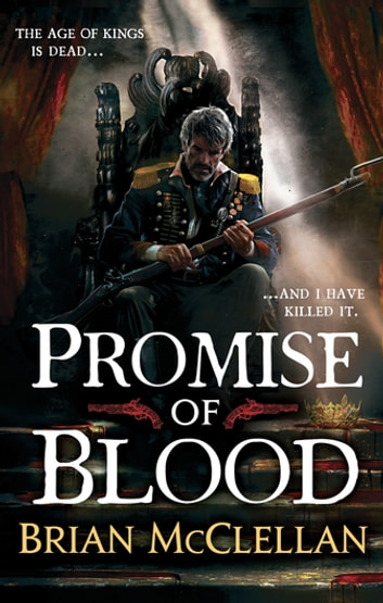 Promise of Blood - Book 1 in the Powder Mage trilogy ebook by Brian McClellan