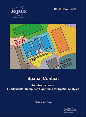 Spatial Context - An Introduction to Fundamental Computer Algorithms for Spatial Analysis ebook by Christopher Gold