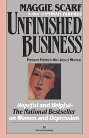 Unfinished Business - Pressure Points in the Lives of Women ebook by Maggie Scarf